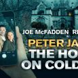 The No. 1 best-selling author Peter James is back with the spine-chilling thriller, The House on Cold Hill. See at the Thetare Royal Glasgow this Summer.